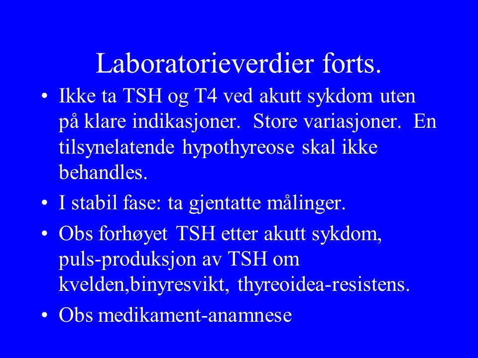 Laboratorieverdier forts. Ikke ta TSH og T4 ved akutt sykdom uten på klare indikasjoner. Store variasjoner. En tilsynelatende hypothyreose skal ikke b