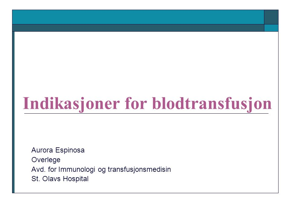Indikasjoner for blodtransfusjon Aurora Espinosa Overlege Avd.