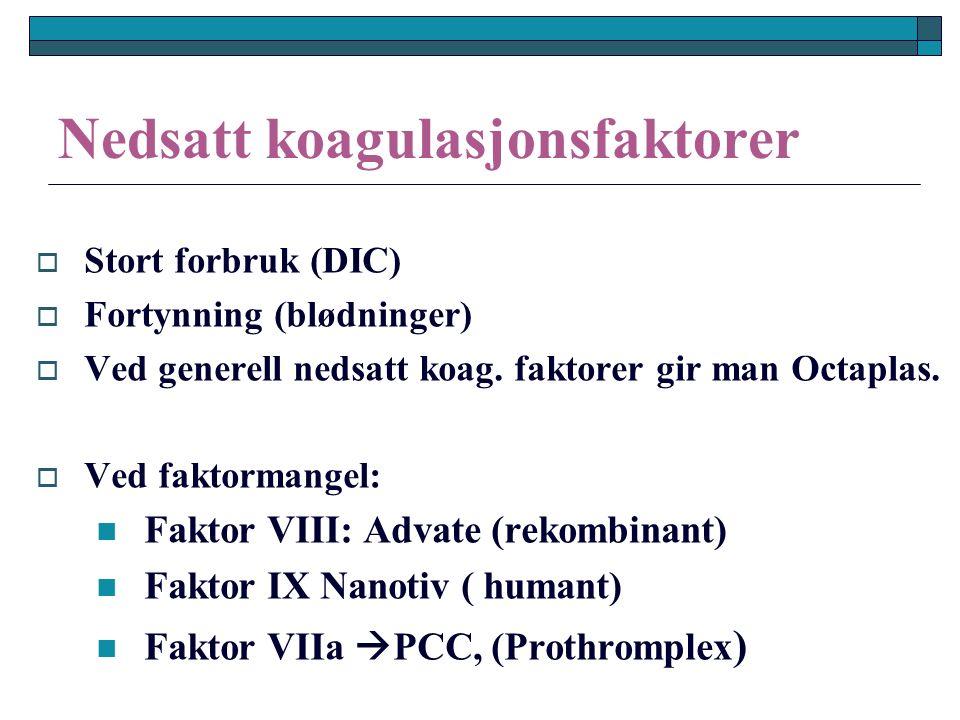 Nedsatt koagulasjonsfaktorer  Stort forbruk (DIC)  Fortynning (blødninger)  Ved generell nedsatt koag.