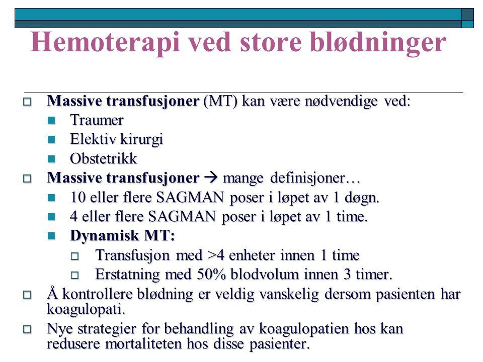 Hemoterapi ved store blødninger  Massive transfusjoner (MT) kan være nødvendige ved: Traumer Traumer Elektiv kirurgi Elektiv kirurgi Obstetrikk Obstetrikk  Massive transfusjoner  mange definisjoner… 10 eller flere SAGMAN poser i løpet av 1 døgn.