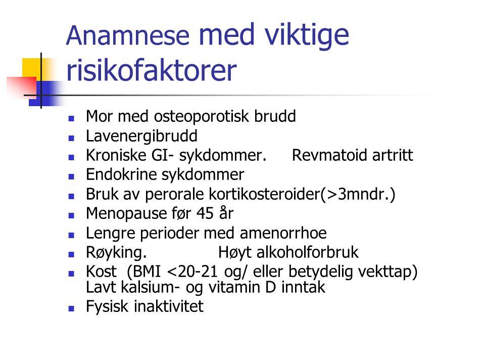 Anamnese med viktige risikofaktorer Mor med osteoporotisk brudd Lavenergibrudd Kroniske GI- sykdommer. Revmatoid artritt Endokrine sykdommer Bruk av p
