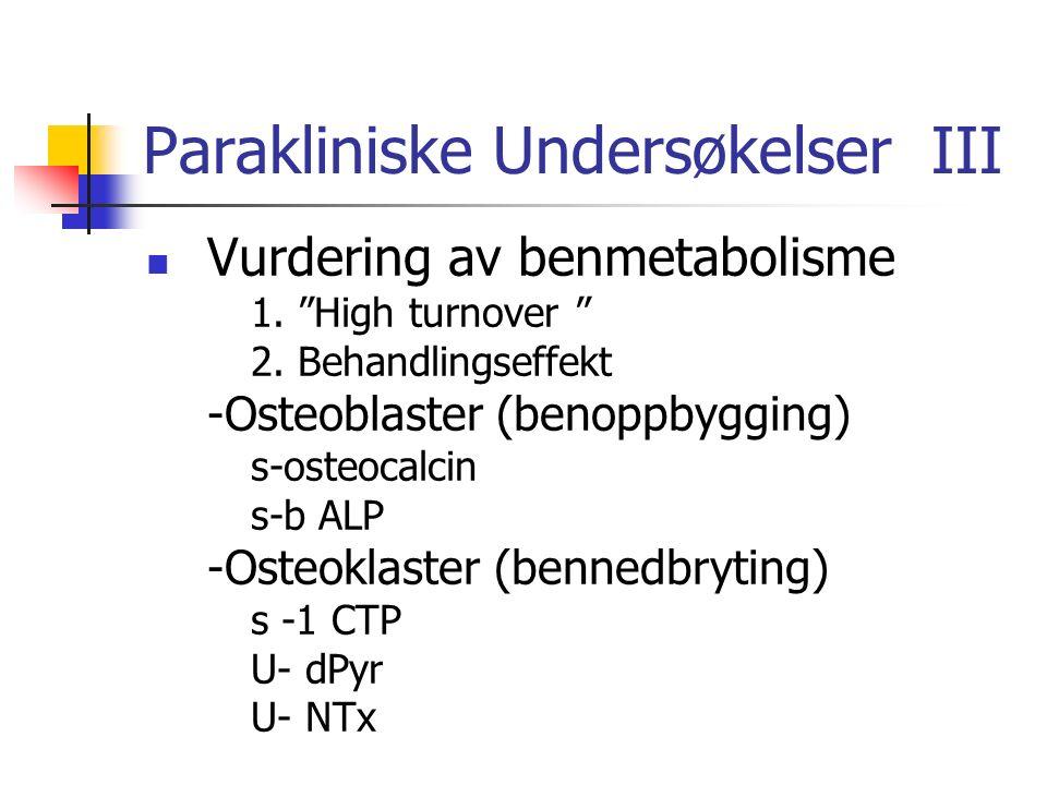 """Parakliniske Undersøkelser III Vurdering av benmetabolisme 1. """"High turnover """" 2. Behandlingseffekt -Osteoblaster (benoppbygging) s-osteocalcin s-b AL"""