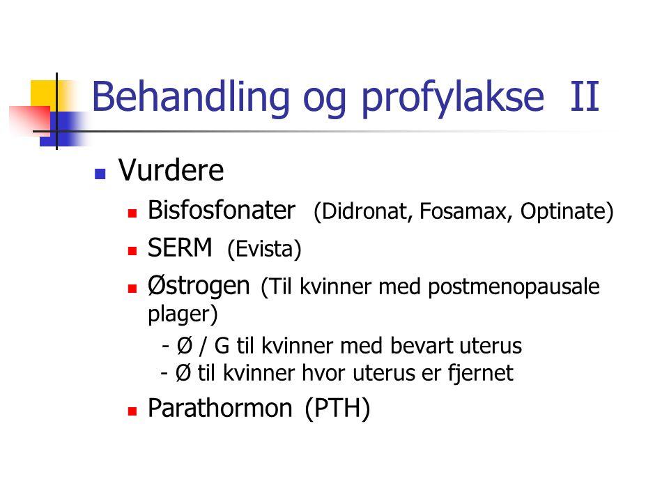 Behandling og profylakse II Vurdere Bisfosfonater (Didronat, Fosamax, Optinate) SERM (Evista) Østrogen (Til kvinner med postmenopausale plager) - Ø /