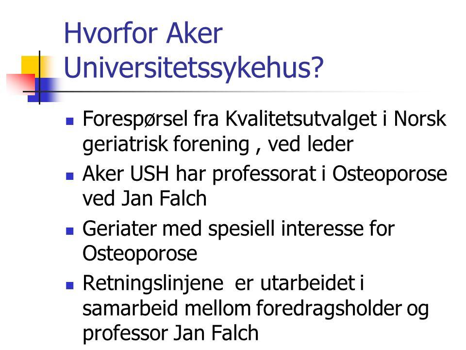 Hvorfor Aker Universitetssykehus? Forespørsel fra Kvalitetsutvalget i Norsk geriatrisk forening, ved leder Aker USH har professorat i Osteoporose ved