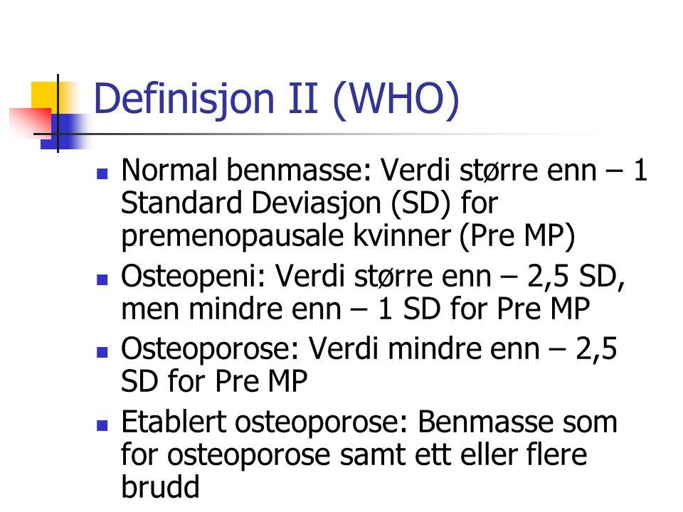 Definisjon II (WHO) Normal benmasse: Verdi større enn – 1 Standard Deviasjon (SD) for premenopausale kvinner (Pre MP) Osteopeni: Verdi større enn – 2,