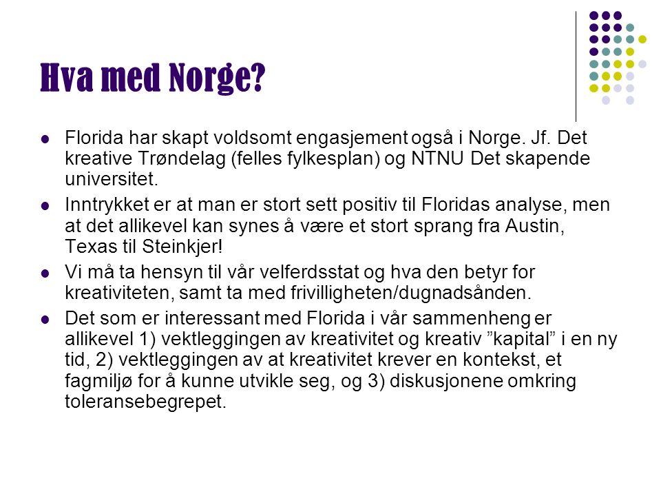 Hva med Norge? Florida har skapt voldsomt engasjement også i Norge. Jf. Det kreative Trøndelag (felles fylkesplan) og NTNU Det skapende universitet. I