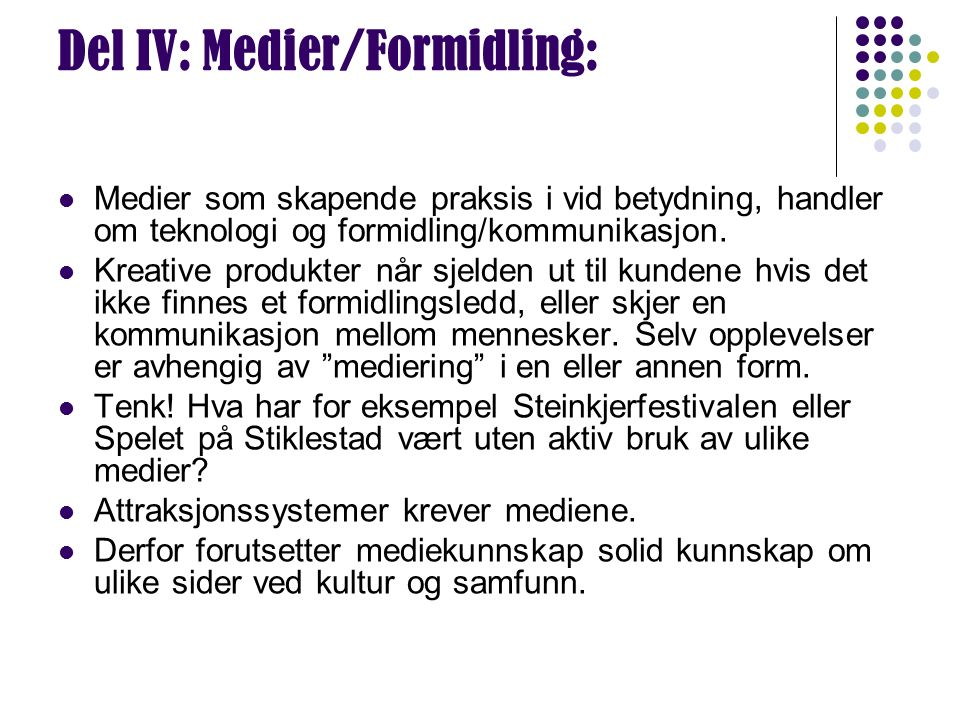 Del IV: Medier/Formidling: Medier som skapende praksis i vid betydning, handler om teknologi og formidling/kommunikasjon.