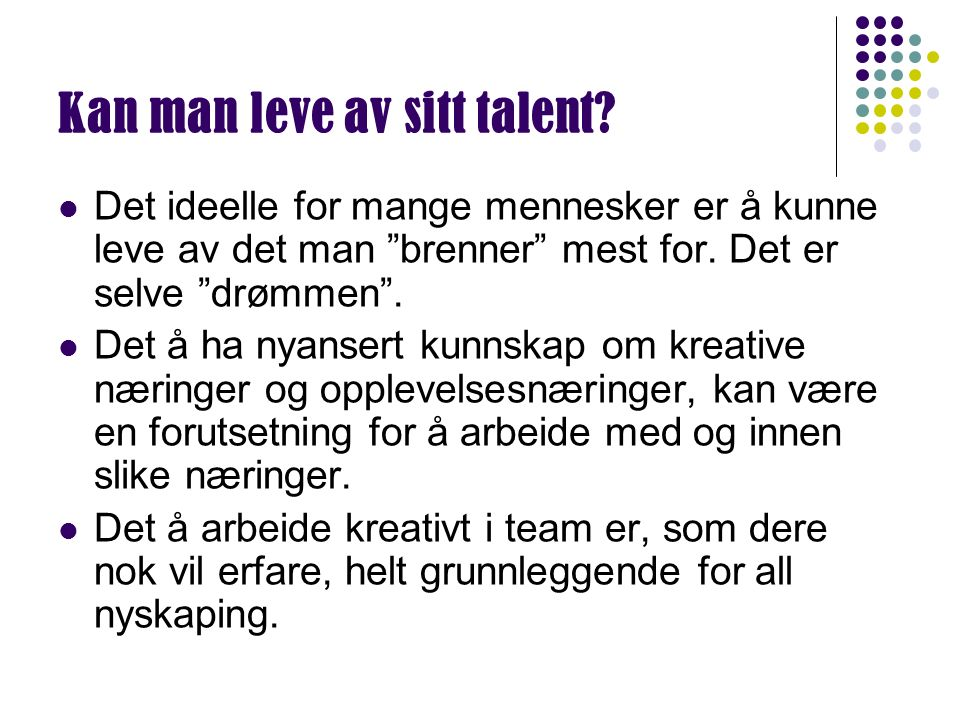 Kan man leve av sitt talent.
