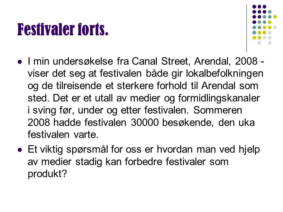 Festivaler forts. I min undersøkelse fra Canal Street, Arendal, 2008 - viser det seg at festivalen både gir lokalbefolkningen og de tilreisende et ste