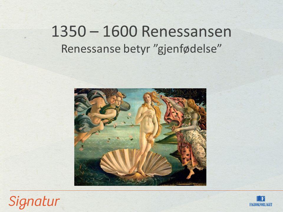"""1350 – 1600 Renessansen Renessanse betyr """"gjenfødelse"""""""