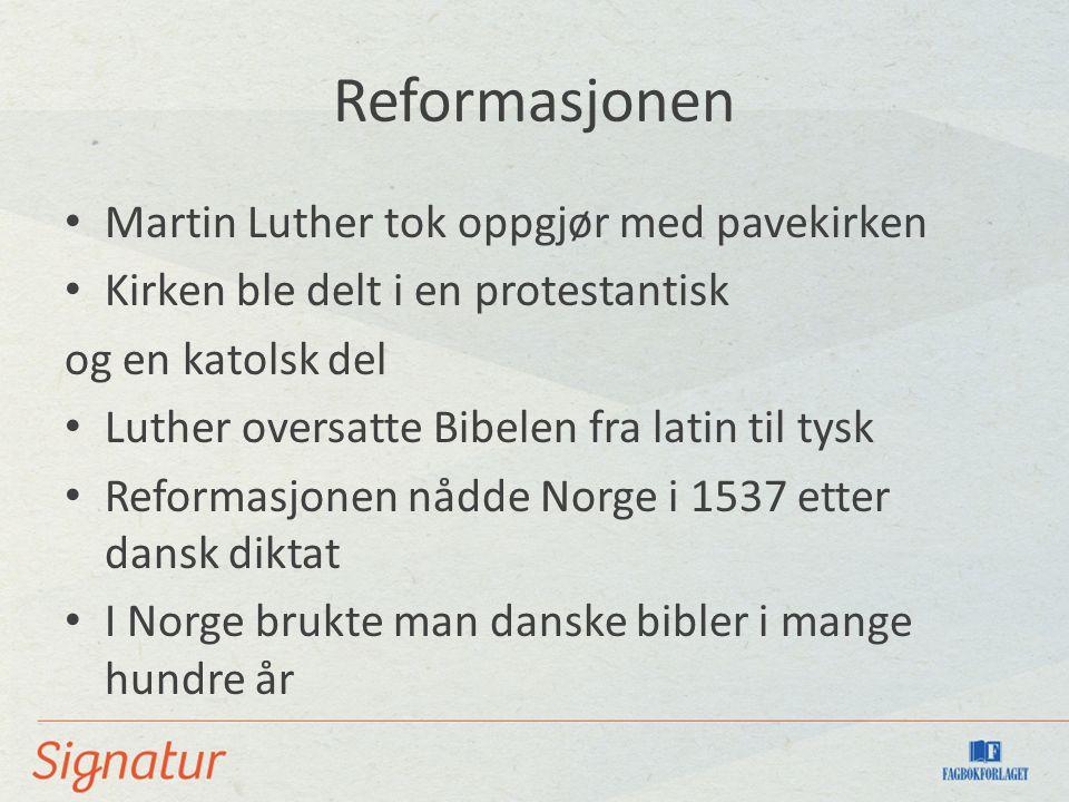 Reformasjonen Martin Luther tok oppgjør med pavekirken Kirken ble delt i en protestantisk og en katolsk del Luther oversatte Bibelen fra latin til tysk Reformasjonen nådde Norge i 1537 etter dansk diktat I Norge brukte man danske bibler i mange hundre år