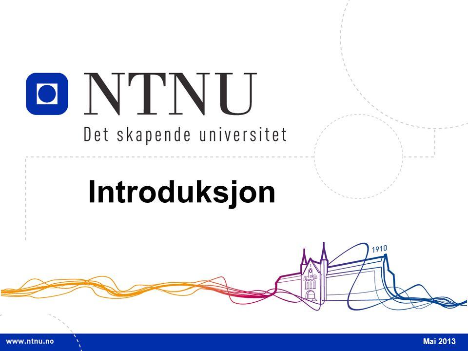 2 INTRO Mai 2013 Om NTNU Om NTNU NTNU har hovedansvar for den høyere teknologiutdanningen i Norge.