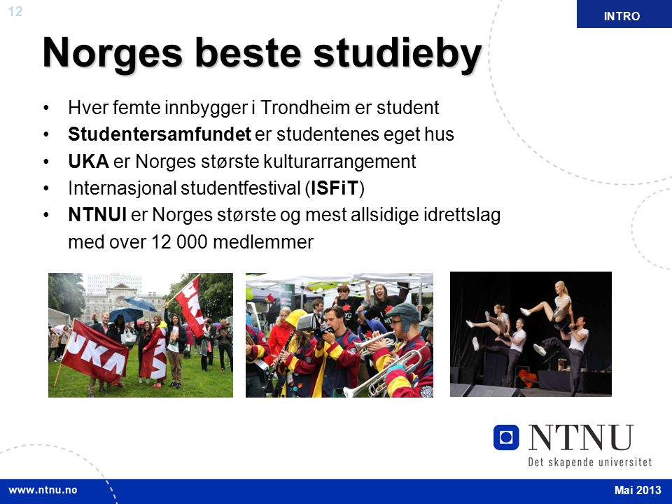 12 April 2012 Norges beste studieby Hver femte innbygger i Trondheim er student Studentersamfundet er studentenes eget hus UKA er Norges største kultu