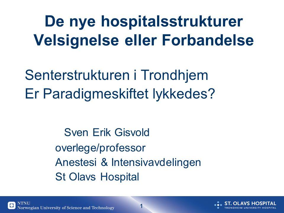 1 De nye hospitalsstrukturer Velsignelse eller Forbandelse Senterstrukturen i Trondhjem Er Paradigmeskiftet lykkedes.