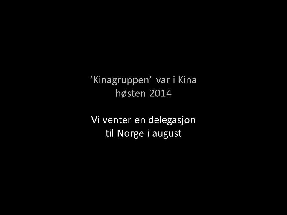'Kinagruppen' var i Kina høsten 2014 Vi venter en delegasjon til Norge i august