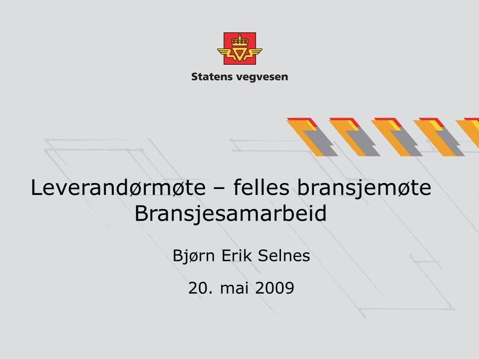 Leverandørmøte – felles bransjemøte Bransjesamarbeid Bjørn Erik Selnes 20. mai 2009