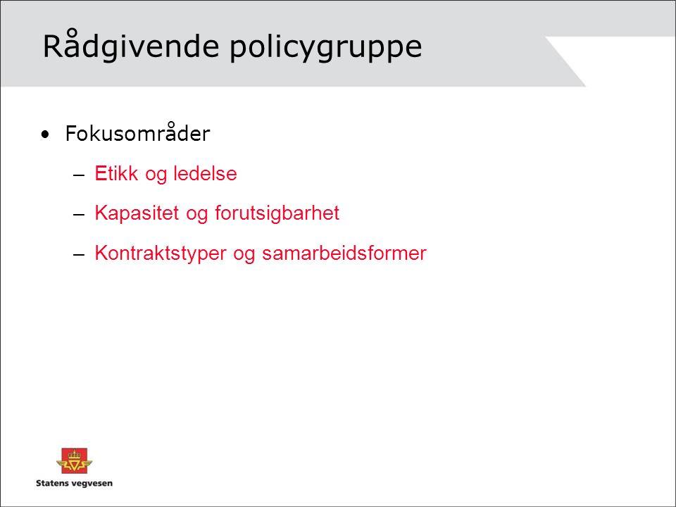 Rådgivende policygruppe Fokusområder –Etikk og ledelse –Kapasitet og forutsigbarhet –Kontraktstyper og samarbeidsformer
