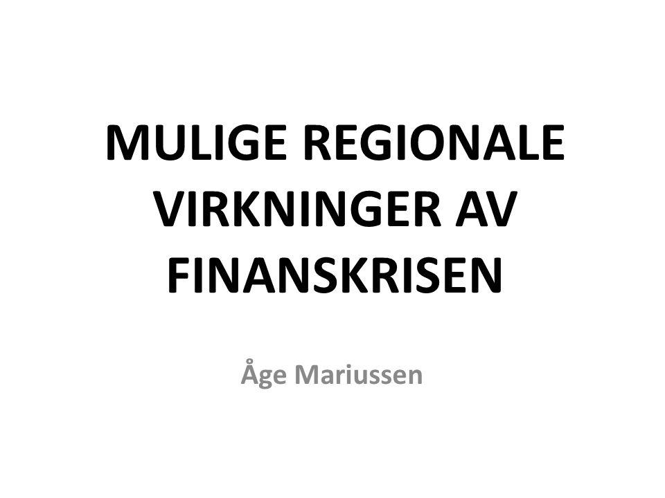 MULIGE REGIONALE VIRKNINGER AV FINANSKRISEN Åge Mariussen