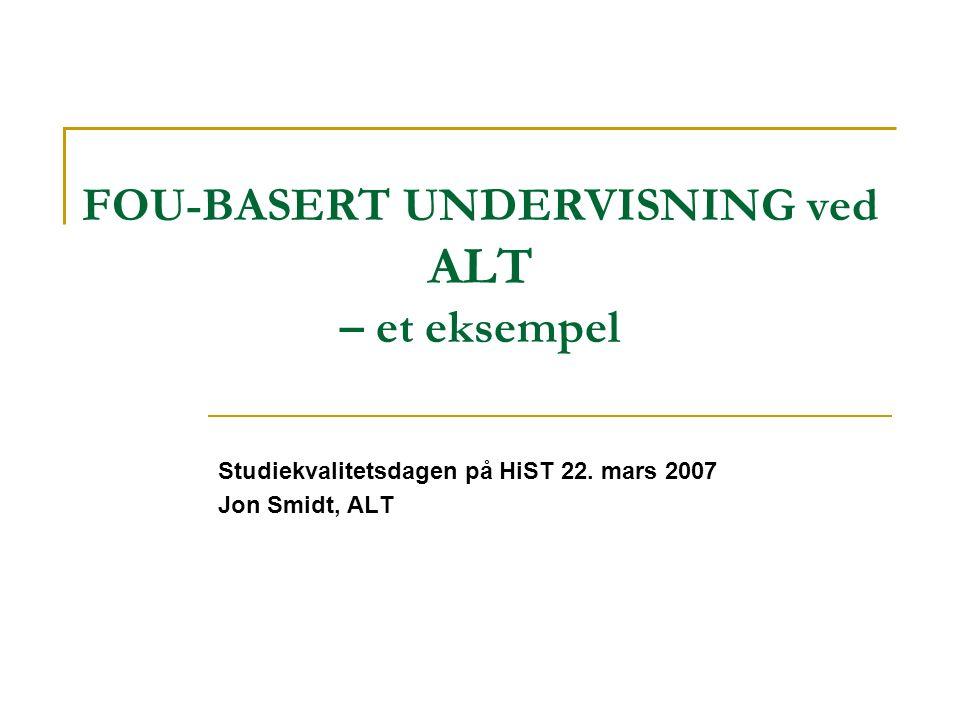 FOU-BASERT UNDERVISNING ved ALT – et eksempel Studiekvalitetsdagen på HiST 22.