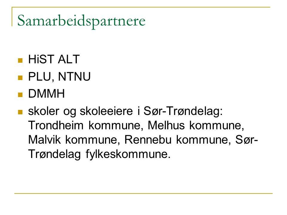 Samarbeidspartnere HiST ALT PLU, NTNU DMMH skoler og skoleeiere i Sør-Trøndelag: Trondheim kommune, Melhus kommune, Malvik kommune, Rennebu kommune, Sør- Trøndelag fylkeskommune.