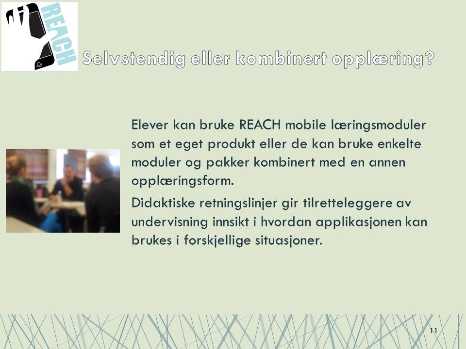 Elever kan bruke REACH mobile læringsmoduler som et eget produkt eller de kan bruke enkelte moduler og pakker kombinert med en annen opplæringsform. D