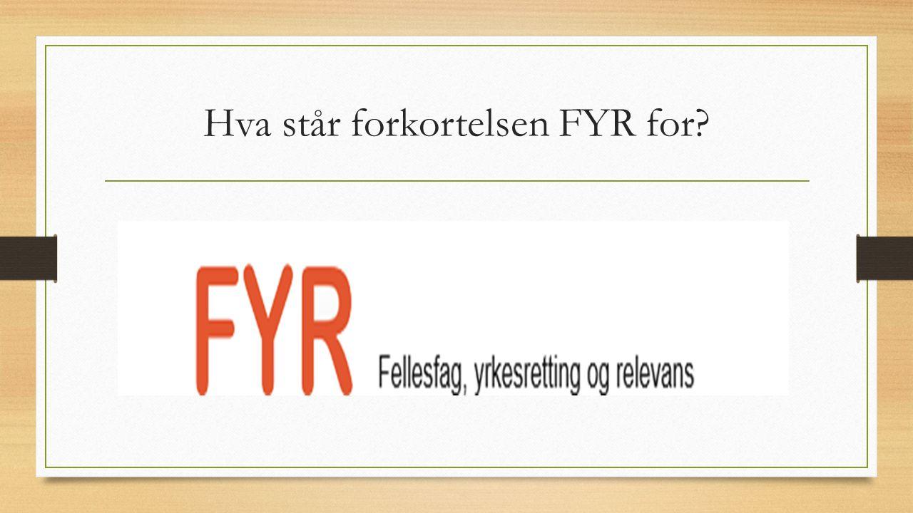 Hva står forkortelsen FYR for?