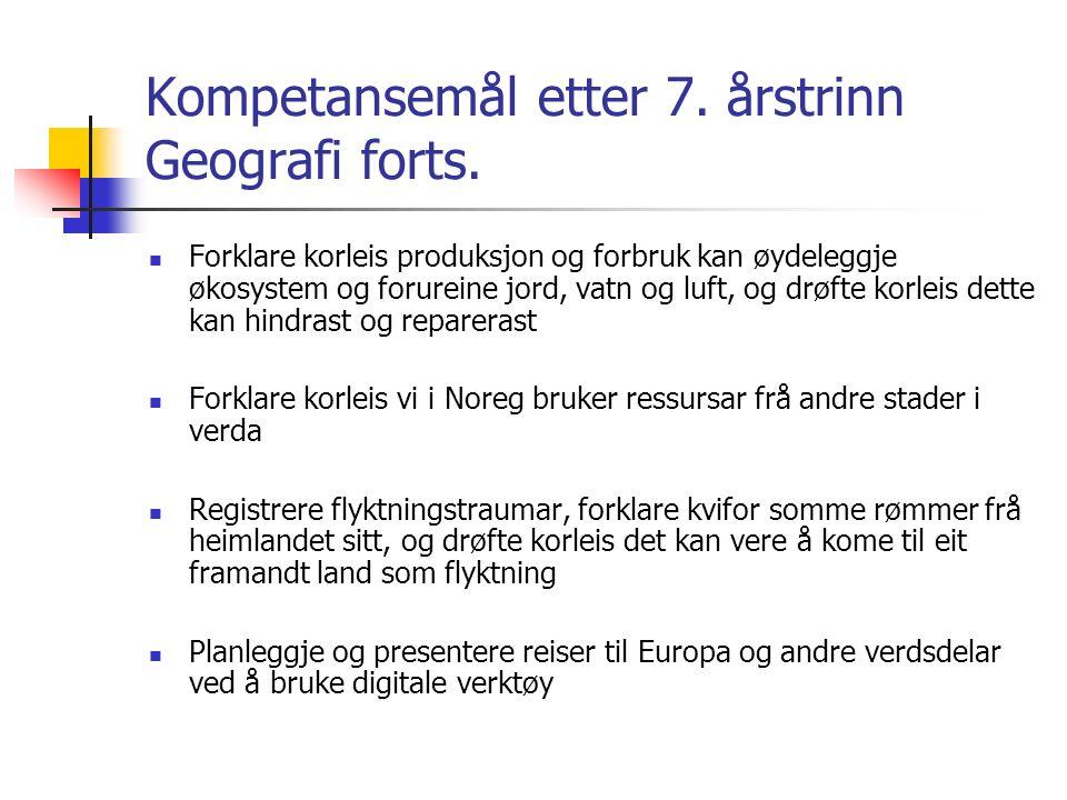 Kompetansemål etter 7. årstrinn Geografi forts.