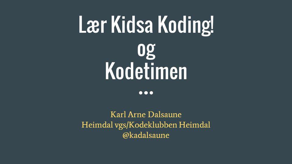 Lær Kidsa Koding! og Kodetimen Karl Arne Dalsaune Heimdal vgs/Kodeklubben Heimdal @kadalsaune