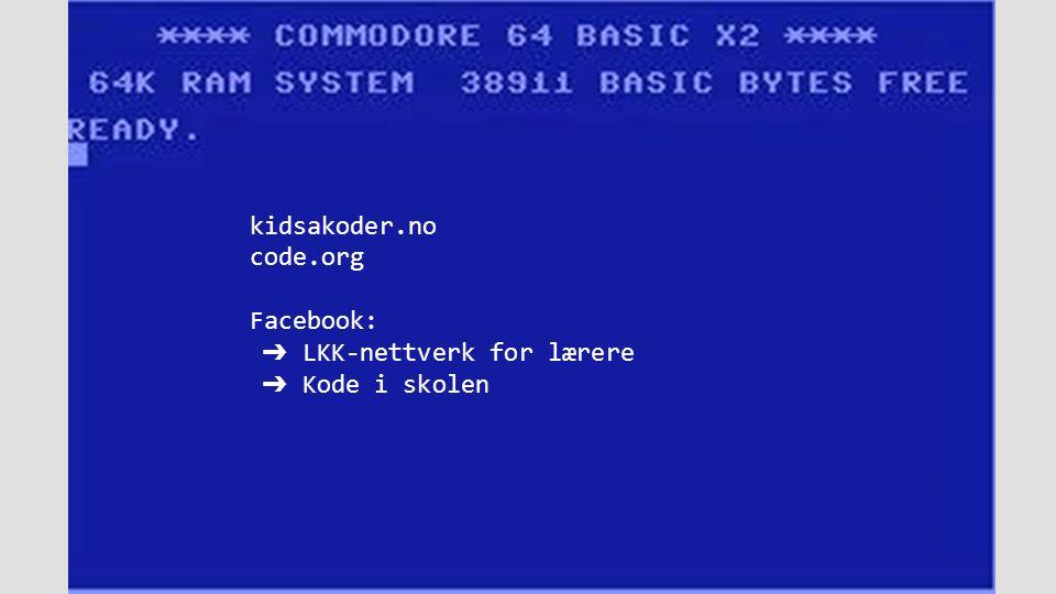 kidsakoder.no code.org Facebook: ➔ LKK-nettverk for lærere ➔ Kode i skolen