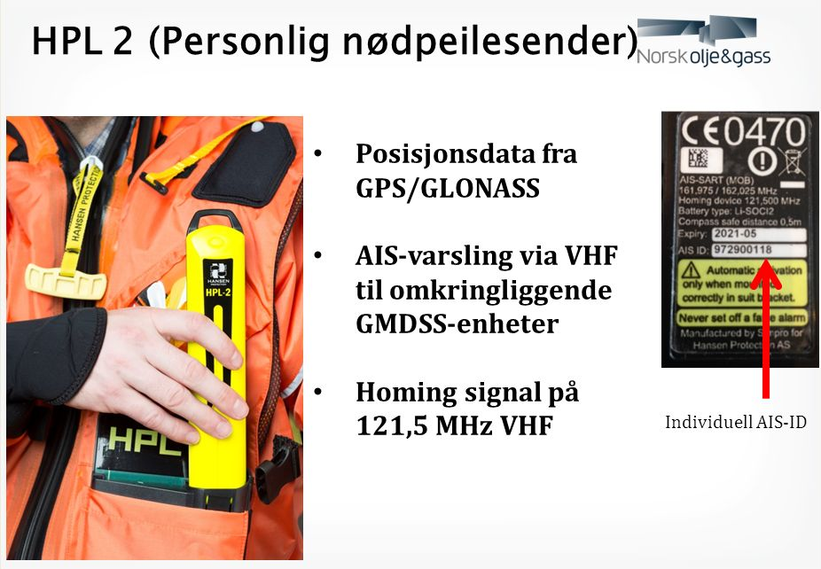 HPL 2 (Personlig nødpeilesender) Posisjonsdata fra GPS/GLONASS AIS-varsling via VHF til omkringliggende GMDSS-enheter Homing signal på 121,5 MHz VHF Individuell AIS-ID