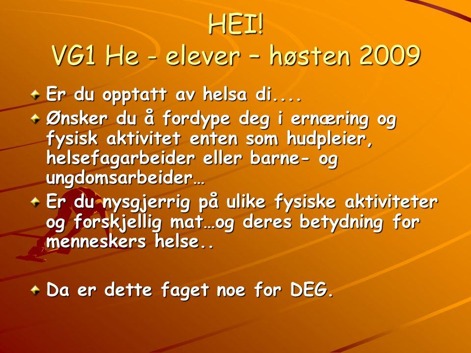 HEI! VG1 He - elever – høsten 2009 Er du opptatt av helsa di.... Ønsker du å fordype deg i ernæring og fysisk aktivitet enten som hudpleier, helsefaga
