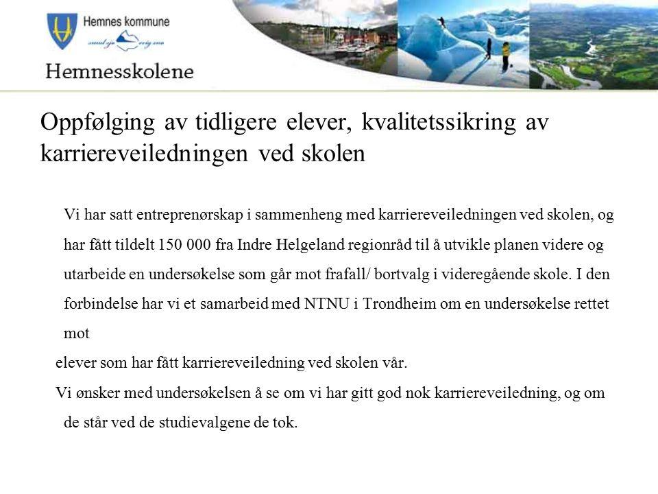 Vi har satt entreprenørskap i sammenheng med karriereveiledningen ved skolen, og har fått tildelt 150 000 fra Indre Helgeland regionråd til å utvikle