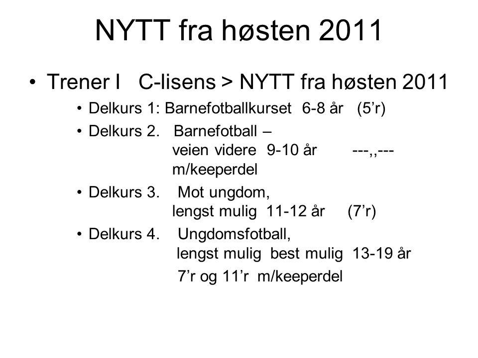NYTT fra høsten 2011 Trener I C-lisens > NYTT fra høsten 2011 Delkurs 1: Barnefotballkurset 6-8 år (5'r) Delkurs 2.