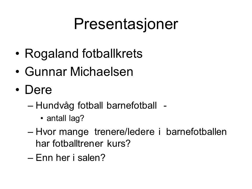 Presentasjoner Rogaland fotballkrets Gunnar Michaelsen Dere –Hundvåg fotball barnefotball - antall lag.