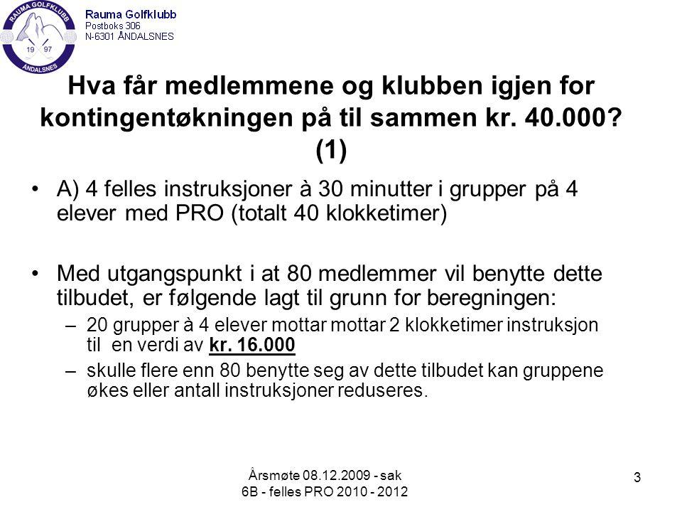 Årsmøte 08.12.2009 - sak 6B - felles PRO 2010 - 2012 3 Hva får medlemmene og klubben igjen for kontingentøkningen på til sammen kr.