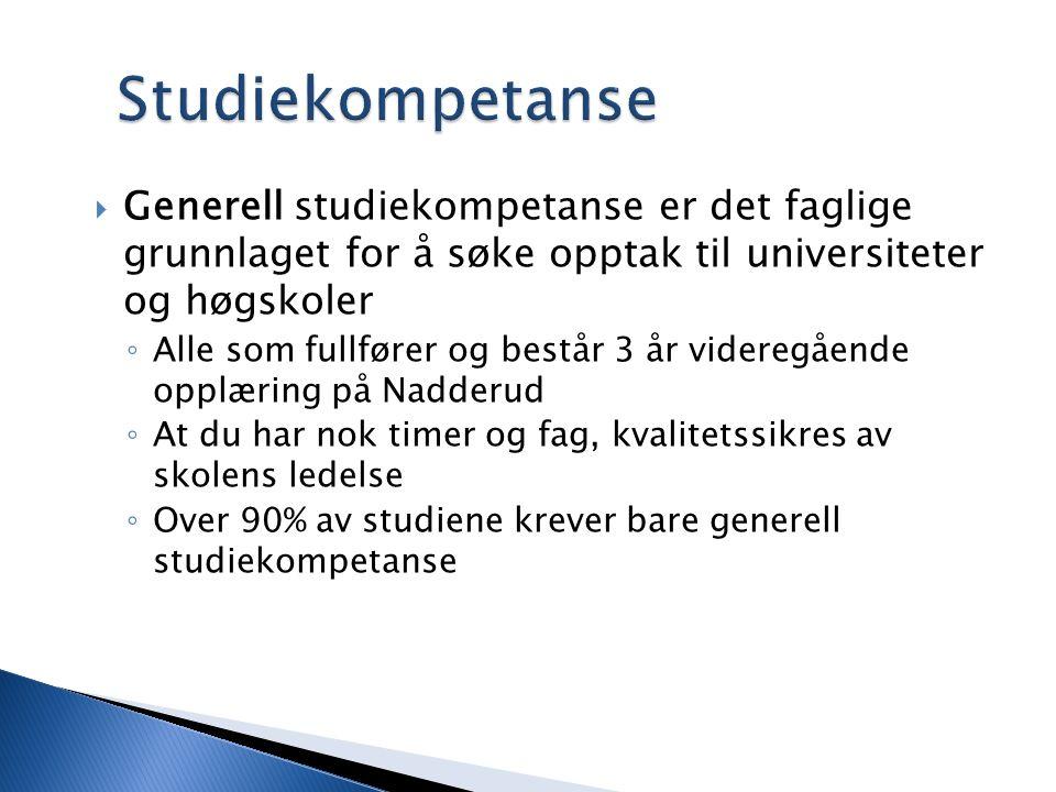 Studiekompetanse  Generell studiekompetanse er det faglige grunnlaget for å søke opptak til universiteter og høgskoler ◦ Alle som fullfører og består