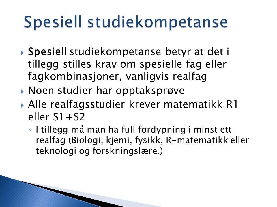 Spesiell studiekompetanse  Spesiell studiekompetanse betyr at det i tillegg stilles krav om spesielle fag eller fagkombinasjoner, vanligvis realfag 