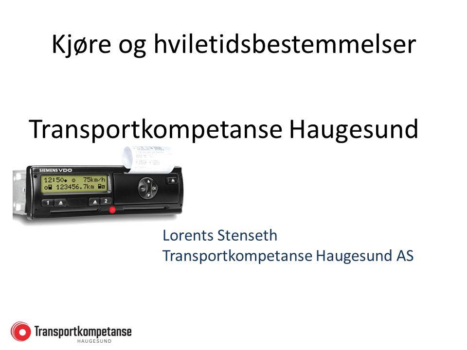 Kjøre og hviletidsbestemmelser Lorents Stenseth Transportkompetanse Haugesund AS Transportkompetanse Haugesund