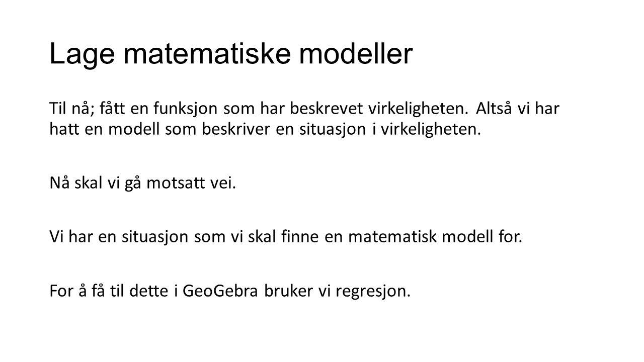 Lage matematiske modeller Til nå; fått en funksjon som har beskrevet virkeligheten.
