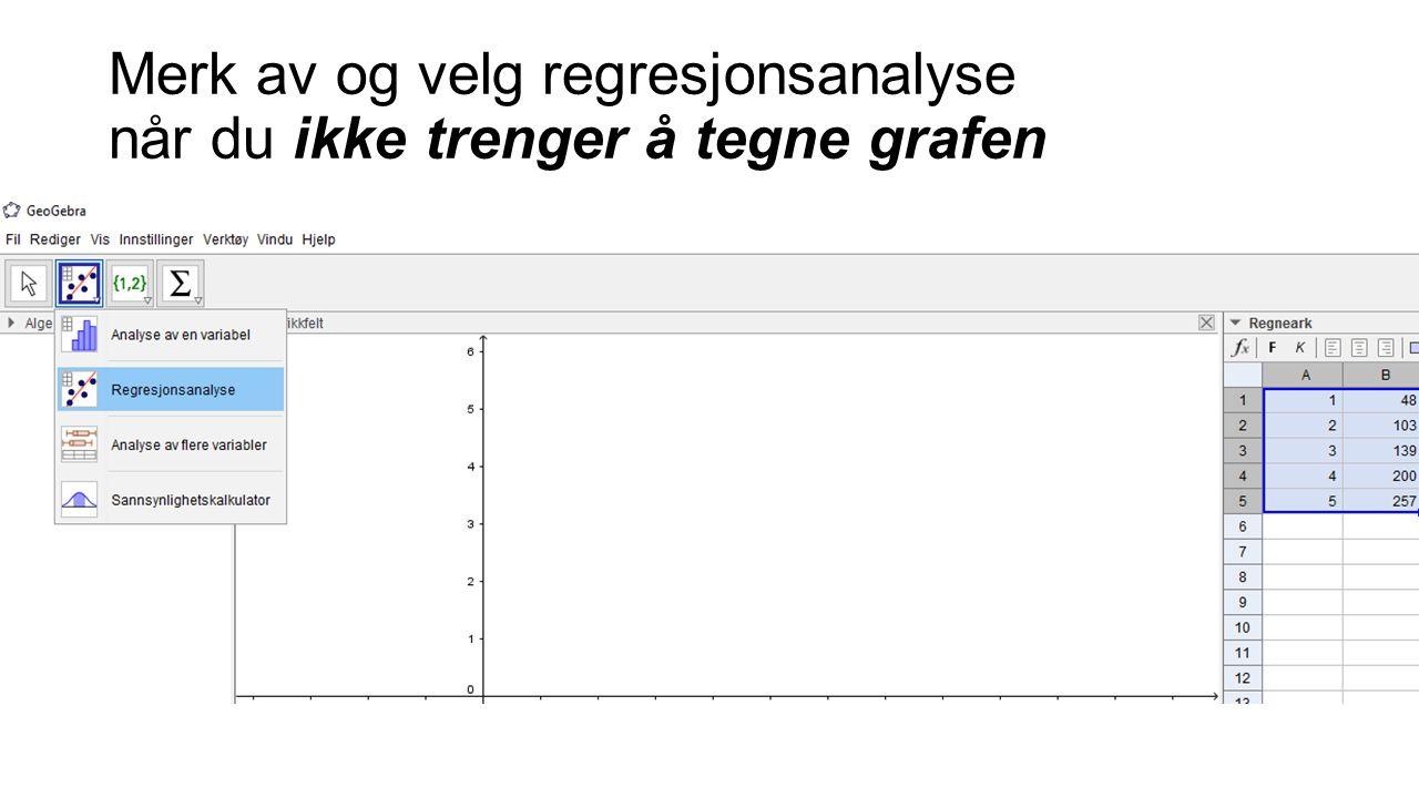 Merk av og velg regresjonsanalyse når du ikke trenger å tegne grafen