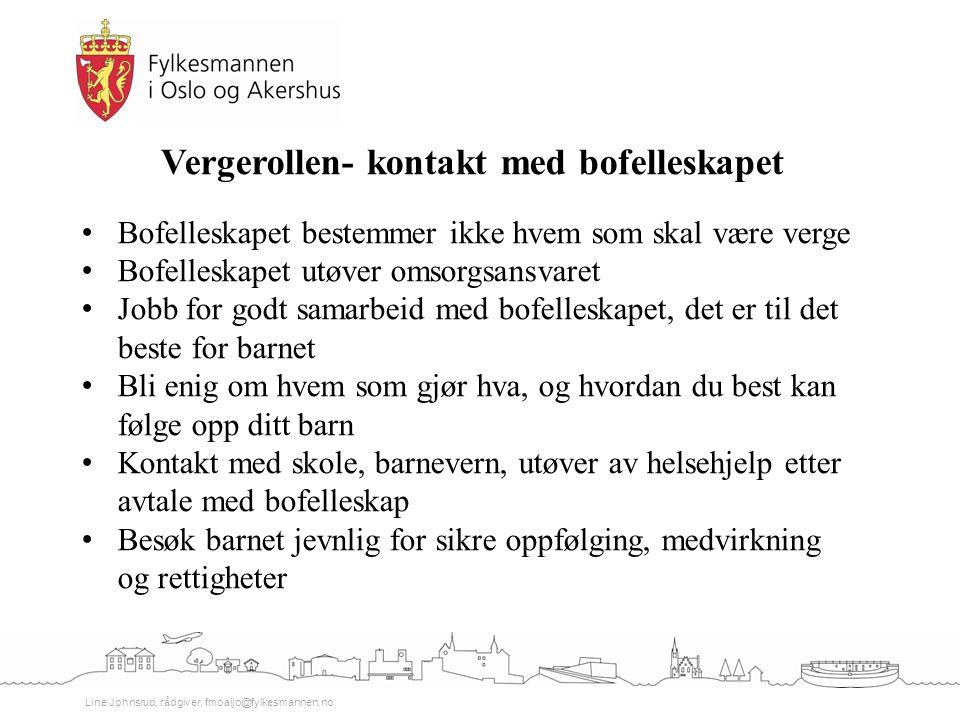 Line Johnsrud, rådgiver, fmoaljo@fylkesmannen.no Vergerollen- kontakt med bofelleskapet Bofelleskapet bestemmer ikke hvem som skal være verge Bofelles