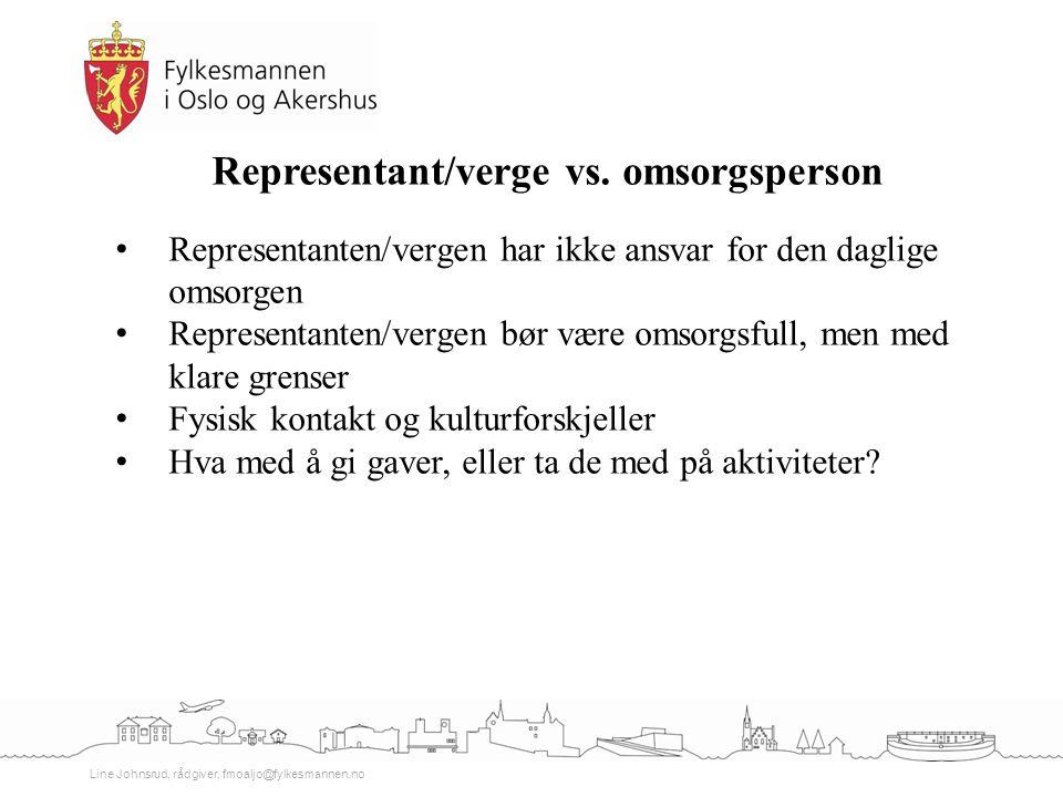 Line Johnsrud, rådgiver, fmoaljo@fylkesmannen.no Representant/verge vs. omsorgsperson Representanten/vergen har ikke ansvar for den daglige omsorgen R