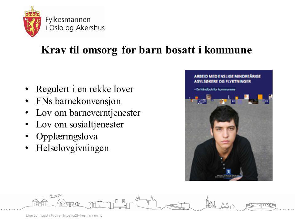 Line Johnsrud, rådgiver, fmoaljo@fylkesmannen.no Krav til omsorg for barn bosatt i kommune Regulert i en rekke lover FNs barnekonvensjon Lov om barnev