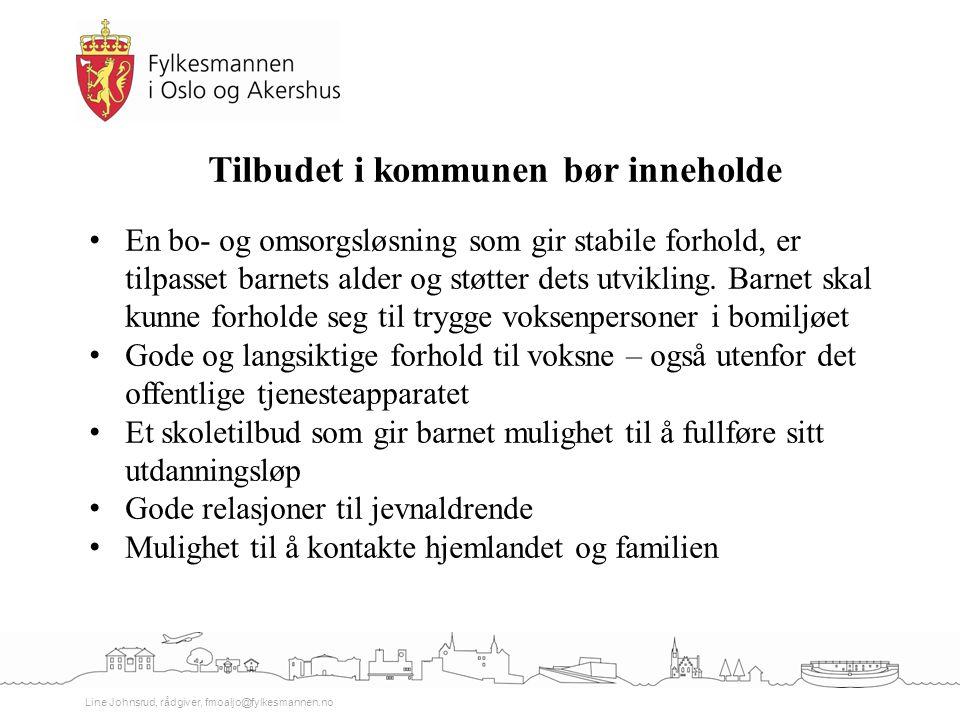 Line Johnsrud, rådgiver, fmoaljo@fylkesmannen.no Tilbudet i kommunen bør inneholde En bo- og omsorgsløsning som gir stabile forhold, er tilpasset barn
