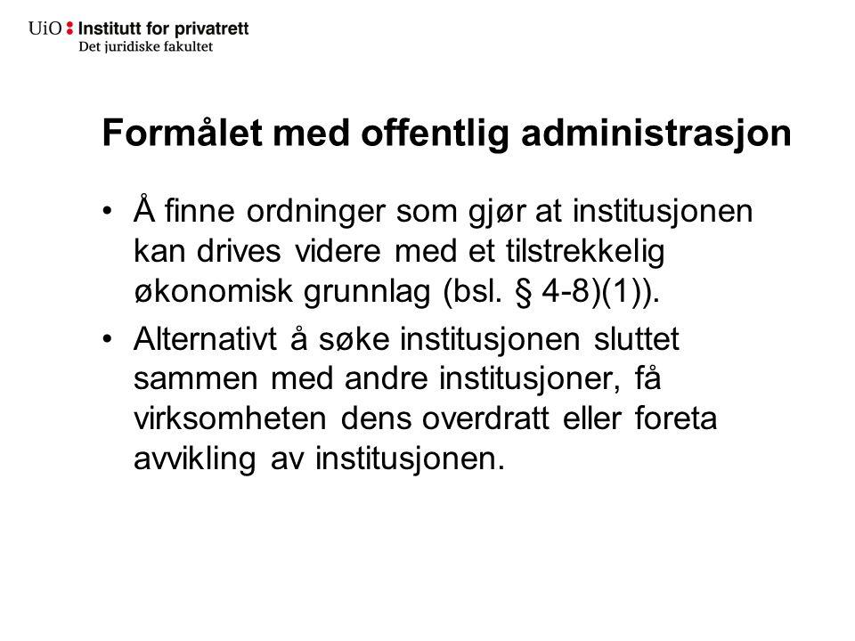Formålet med offentlig administrasjon Å finne ordninger som gjør at institusjonen kan drives videre med et tilstrekkelig økonomisk grunnlag (bsl. § 4-