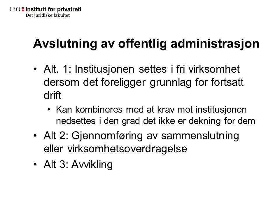 Avslutning av offentlig administrasjon Alt. 1: Institusjonen settes i fri virksomhet dersom det foreligger grunnlag for fortsatt drift Kan kombineres