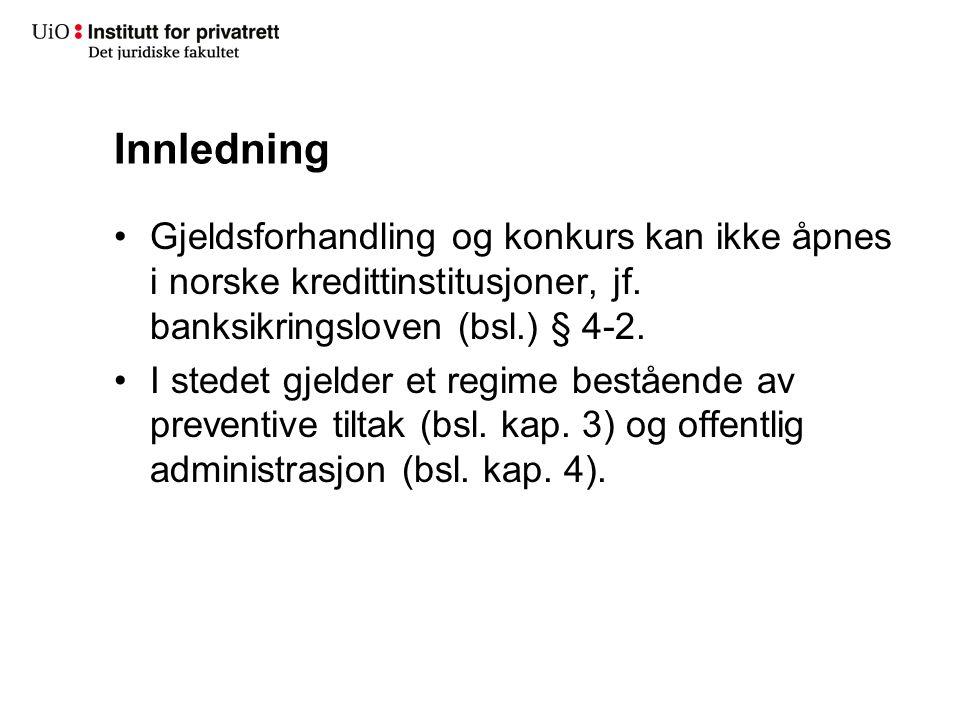Innledning Gjeldsforhandling og konkurs kan ikke åpnes i norske kredittinstitusjoner, jf. banksikringsloven (bsl.) § 4-2. I stedet gjelder et regime b