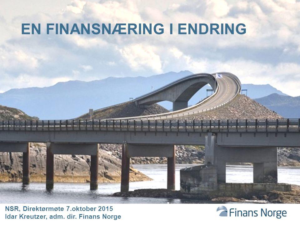 NSR, Direktørmøte 7.oktober 2015 Idar Kreutzer, adm. dir. Finans Norge EN FINANSNÆRING I ENDRING