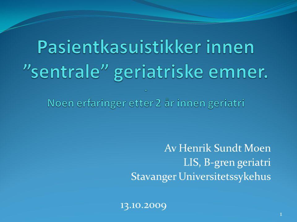 Av Henrik Sundt Moen LIS, B-gren geriatri Stavanger Universitetssykehus 13.10.2009 1
