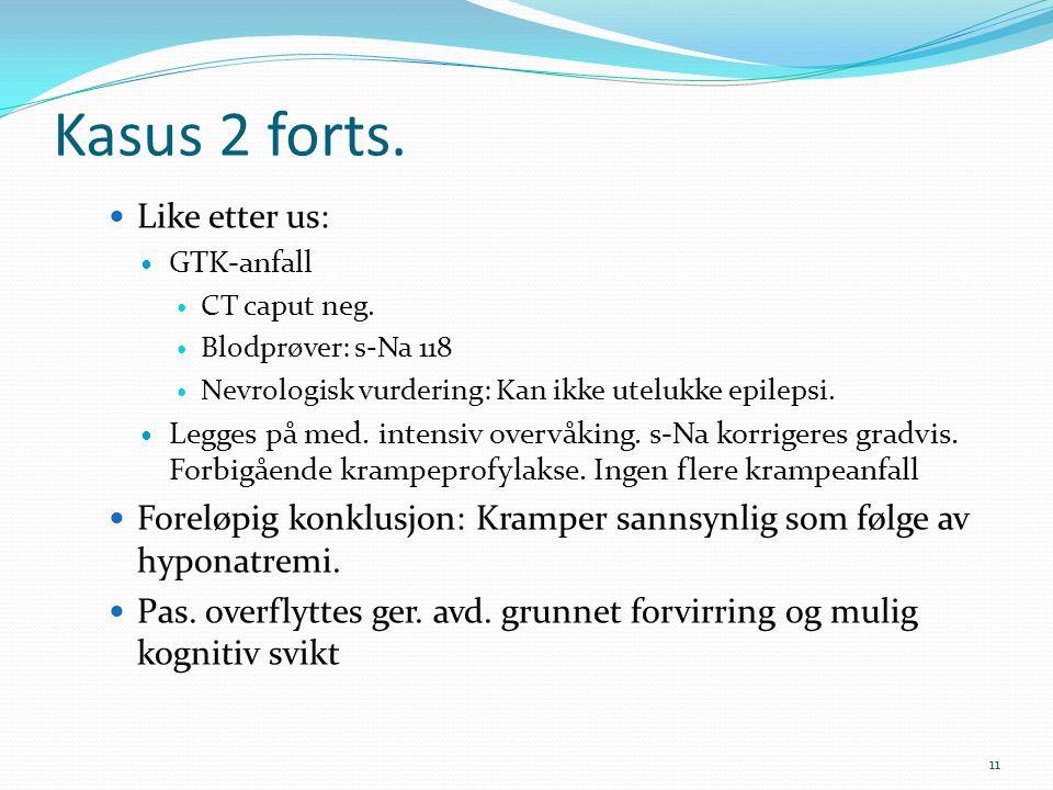 Kasus 2 forts. Like etter us: GTK-anfall CT caput neg. Blodprøver: s-Na 118 Nevrologisk vurdering: Kan ikke utelukke epilepsi. Legges på med. intensiv